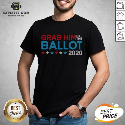 Grab Him By The Ballot – Joe Biden And Kamala Harris 2020 T-Shirt - Design By Earstees.com
