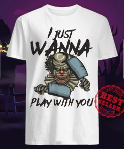 Halloween Joker I Just Wanna Play With You Shirt