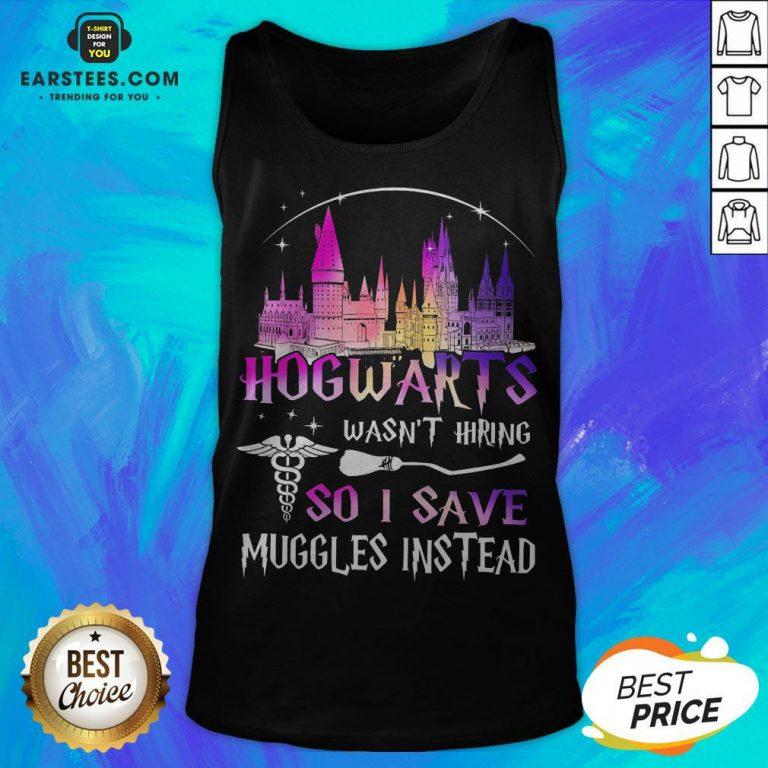 Hogwarts Wasn't Hiring So I Save Muggles Instead Tank Top - Design By Earstees.com