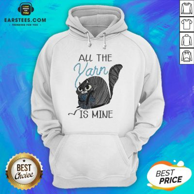 Hot Cat All The Yarn Is Mine Hoodie - Design By Earstees.com