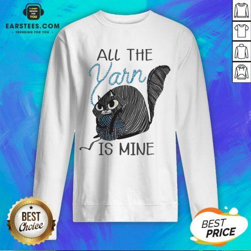 Hot Cat All The Yarn Is Mine Sweatshirt - Design By Earstees.com