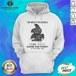 Hot Dragon I'm Multitasking I Can Listen Ignore And Forget At The Same Time Hoodie - Design By Earstees.com