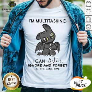 Hot Dragon I'm Multitasking I Can Listen Ignore And Forget At The Same Time Shirt - Design By Earstees.com