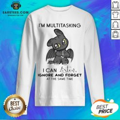 Hot Dragon I'm Multitasking I Can Listen Ignore And Forget At The Same Time Sweatshirt- Design By Earstees.com