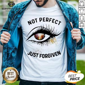 Hot Eyes Not Perfect Just Forgiven Shirt - Design By Earstees.com