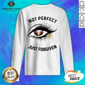 Hot Eyes Not Perfect Just Forgiven Sweatshirt - Design By Earstees.com