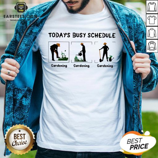 Hot Gardening Today's Busy Schedule Shirt - Design By Earstees.com