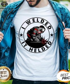 Hot I Welded It Helded Shirt - Design By Earstees.com