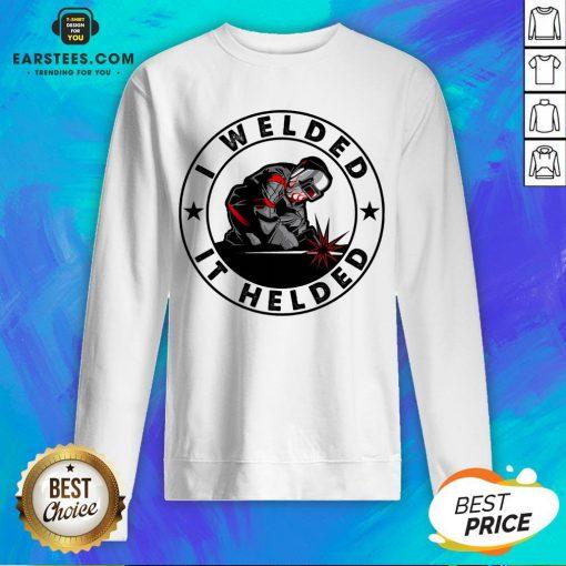 Hot I Welded It Helded Sweatshirt - Design By Earstees.com