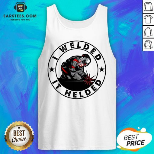 Hot I Welded It Helded Tank Top - Design By Earstees.com