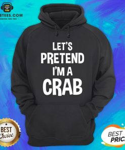 Hot Let's Pretend I'm A Crab Hoodie - Design By Earstees.com