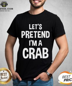 Hot Let's Pretend I'm A Crab T-Shirt - Design By Earstees.com