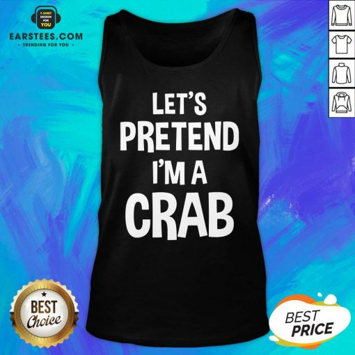 Hot Let's Pretend I'm A Crab Tank Top - Design By Earstees.com