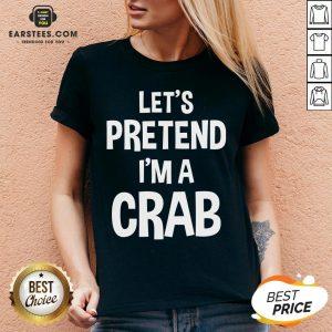 Hot Let's Pretend I'm A Crab V-neck - Design By Earstees.com