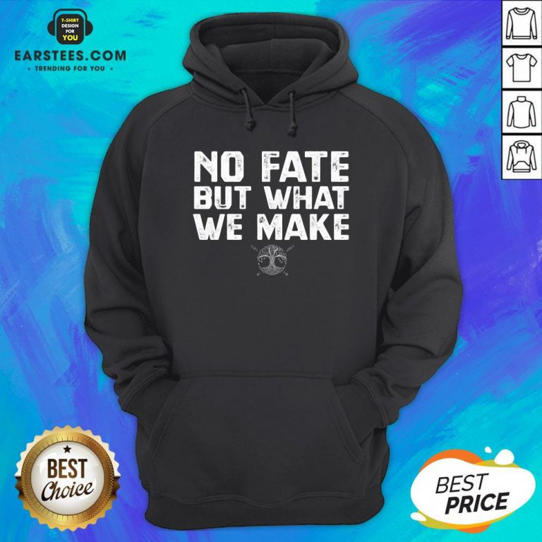 Hot No Fate But What We Make Hoodie - Design By Earstees.com