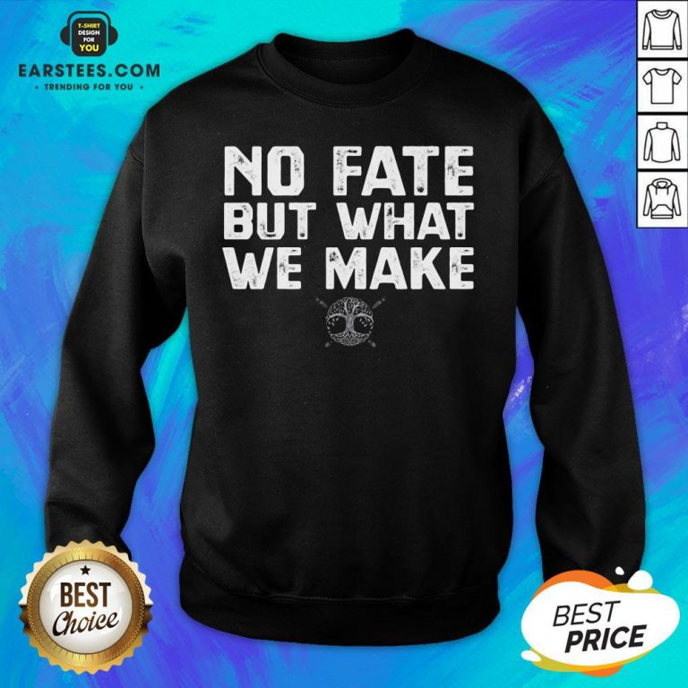 Hot No Fate But What We Make Sweatshirt - Design By Earstees.com