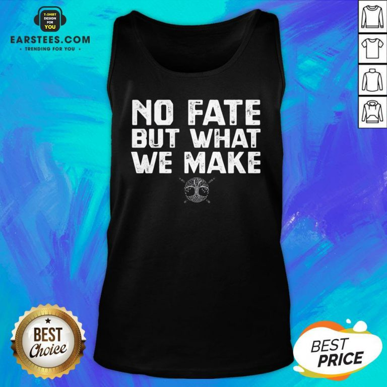 Hot No Fate But What We Make Tank Top - Design By Earstees.com