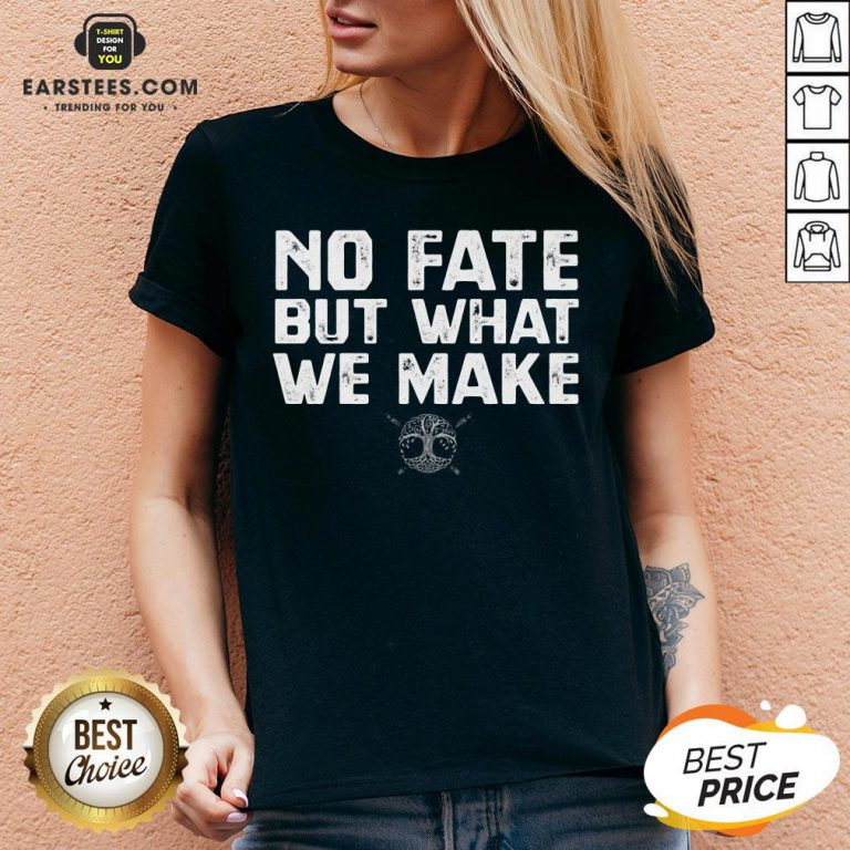 Hot No Fate But What We Make V-neck - Design By Earstees.com