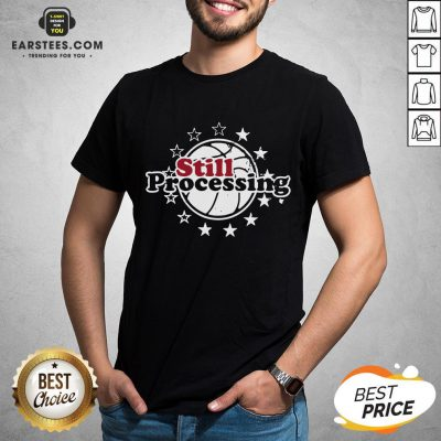 Hot Still Processing Philadelphia Basketball Shirt - Design By Earstees.com
