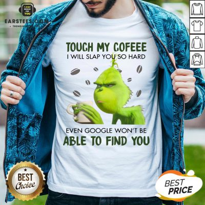 Hot Touch My Coffee I Will Slap You So Hand Even Google Won't Be Able To Find You ShirtHot Touch My Coffee I Will Slap You So Hand Even Google Won't Be Able To Find You Shirt - Design By Earstees.com