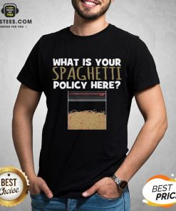 Hot What Is Your Spaghetti Policy Here Shirt - Design By Earstees.com