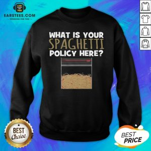 Hot What Is Your Spaghetti Policy Here Sweatshirt - Design By Earstees.com