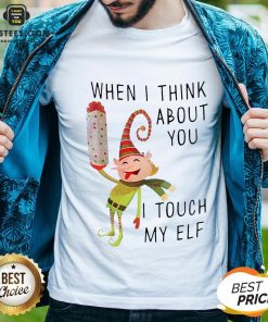 Hot When I Think About You I Touch My ELF Shirt - Design By Earstees.com