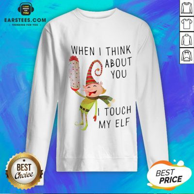 Hot When I Think About You I Touch My ELF Sweatshirt - Design By Earstees.com