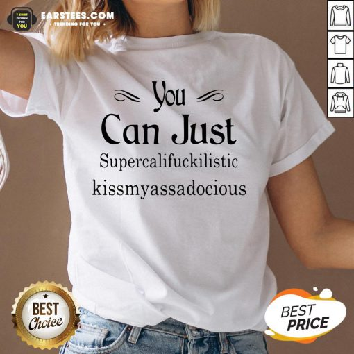 Hot You Can Just Supercalifuckkilistic Kissmyassadocious V-neck - Design By Earstees.com