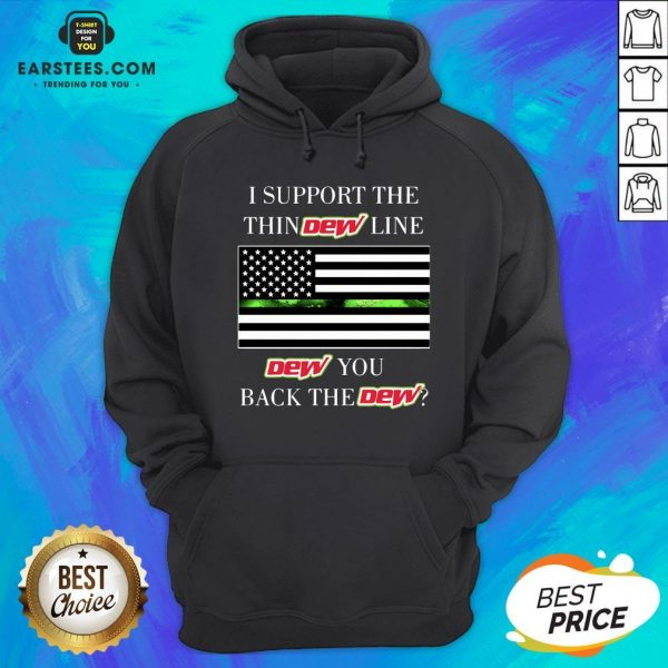 I Support The Thin Dew Line Dew You Back The Dew Hoodie - Design By Earstees.com