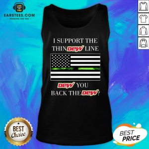 I Support The Thin Dew Line Dew You Back The Dew Tank Top - Design By Earstees.com