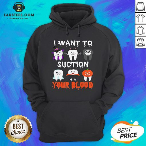 I Want To Suction Your Blood Funny Tooth Halloween Dental 2020 Hoodie - Design By Earstees.com