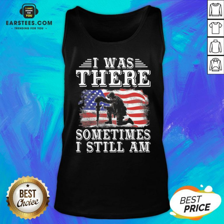 I Was There Sometimes Still Am Veteran American Flag Tank Top - Design By Earstees.com
