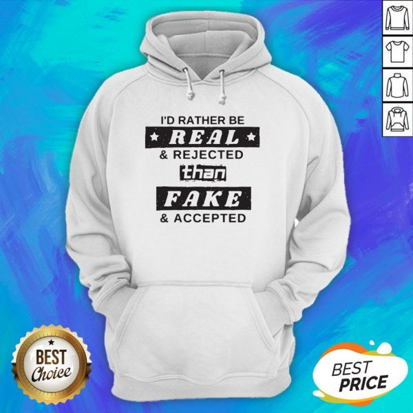 I'd Rather Be Real Rejected Than Fake And Accepted Hoodie