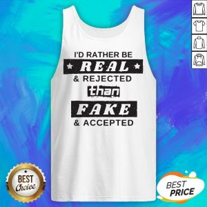 I'd Rather Be Real Rejected Than Fake And Accepted Tank Top