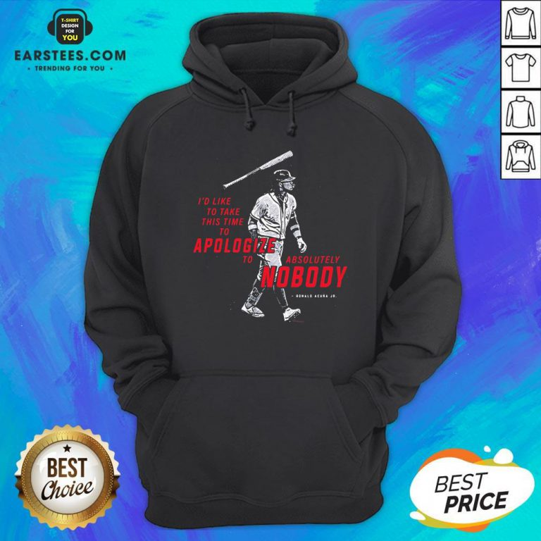 I'd To Take This Time To Apologize To Absolutely Nobody Hoodie - Design By Earstees.com