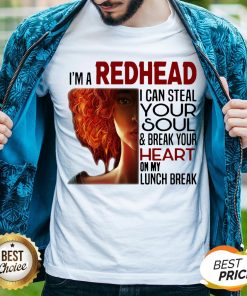 I'm A Redhead I Can Steal Your Soul And Break Your Heart On My Lunch Break Shirt