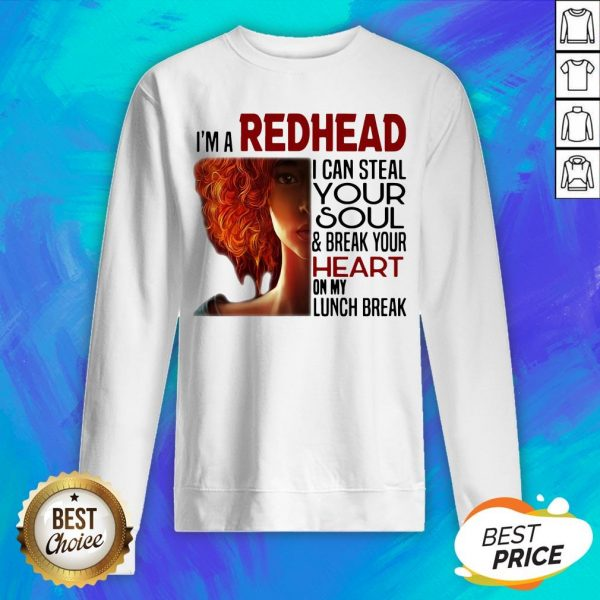 I'm A Redhead I Can Steal Your Soul And Break Your Heart On My Lunch Break Sweatshirt