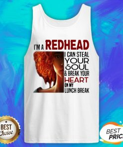 I'm A Redhead I Can Steal Your Soul And Break Your Heart On My Lunch Break Tank Top