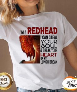 I'm A Redhead I Can Steal Your Soul And Break Your Heart On My Lunch Break V-neck