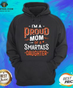 I'm Proud Mom Of A Smartass Daughter Hoodie - Design By Earstees.com