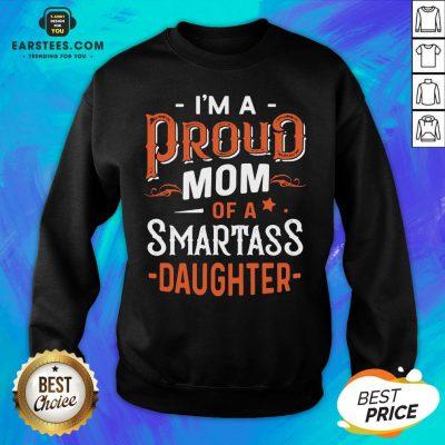 I'm Proud Mom Of A Smartass Daughter Sweatshirt - Design By Earstees.com