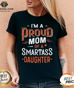 I'm Proud Mom Of A Smartass Daughter V-neck - Design By Earstees.com