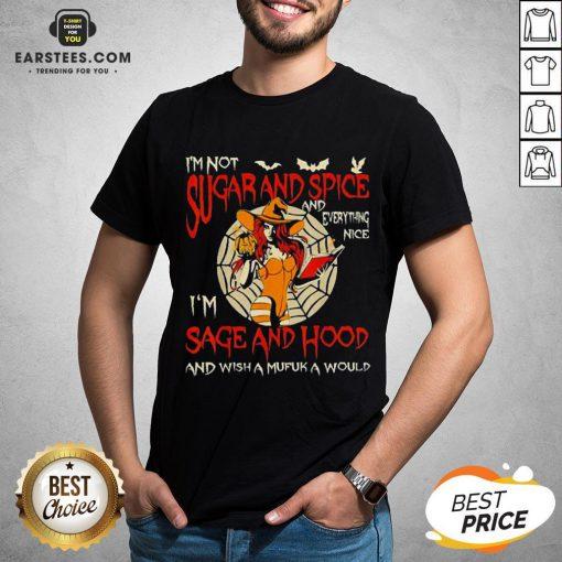 I'm Sugarand Spice And Everything Nice I'm Sage And Hood Shirt - Design By Earstees.com