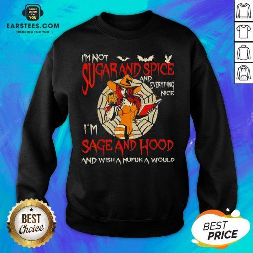 I'm Sugarand Spice And Everything Nice I'm Sage And Hood Sweatshirt - Design By Earstees.com