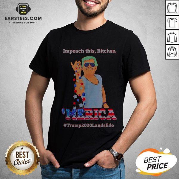 Impeach This Bitches Merica Donald Trump 2020 Landslide Shirt