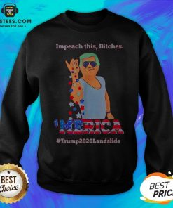 Impeach This Bitches Merica Donald Trump 2020 Landslide Sweatshirt