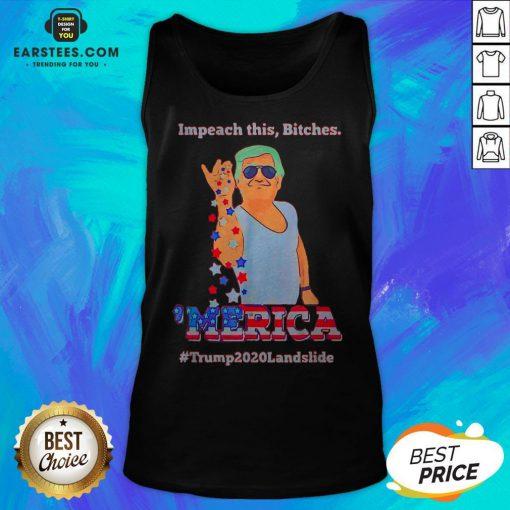Impeach This Bitches Merica Donald Trump 2020 Landslide Tank Top
