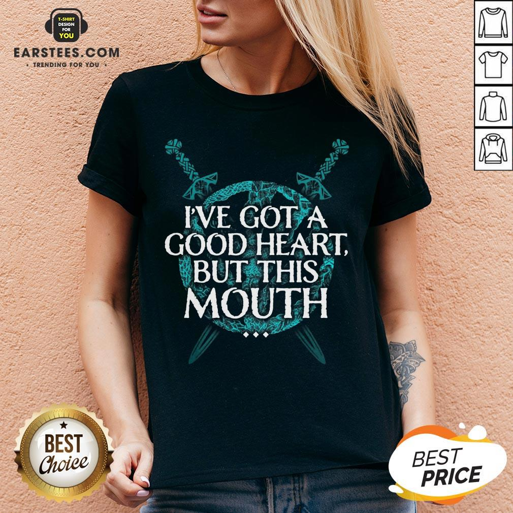 I've Got A Good Heart But This Mouth Sword V-neck - Design By Earstees.com