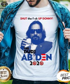 Lebowski Bowling Shut The Fuck Up Donny The Dude Biden 2020 Shirt - Design By Earstees.com